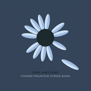 Yonder Mountain String Band - Love Aint Love